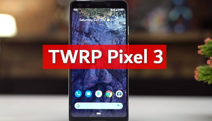 TWRP v3.3.0-0 for Google Pixel 3: Download and Install Guide 2 pixel